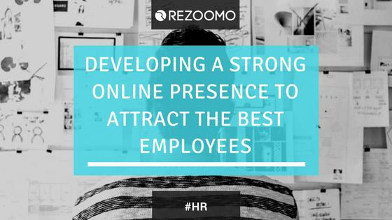Developing a Strong Online Presence To Attract The Best Employees