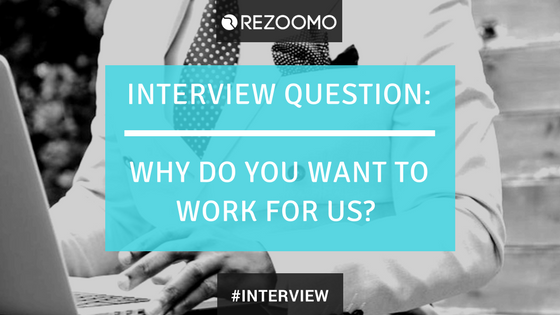 Interview Question: Why do you want to work for us ?