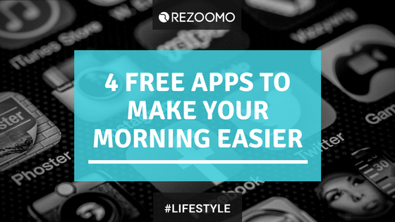 4 FREE Apps To Make Your Morning Easier