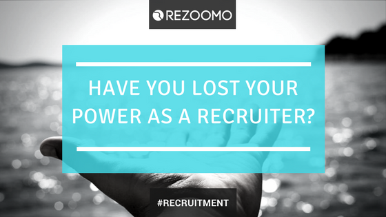 Have you lost your power as a recruiter ?