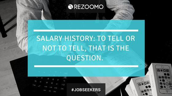 Salary History : To Tell or Not To Tell, That Is The Question .